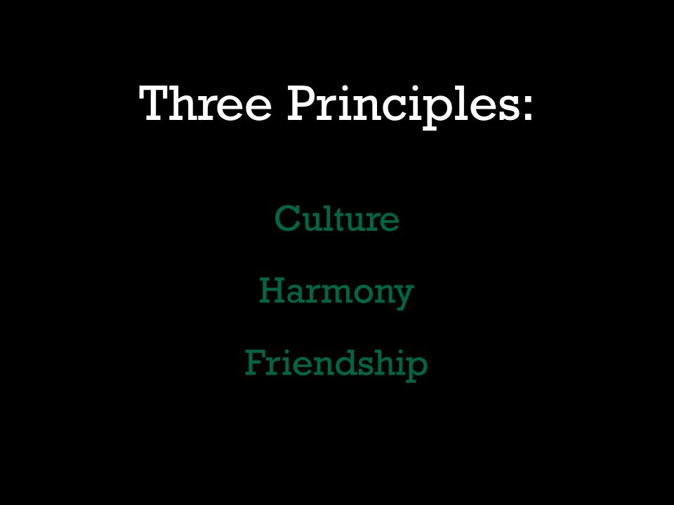 Three Principles: Culture Harmony Friendship