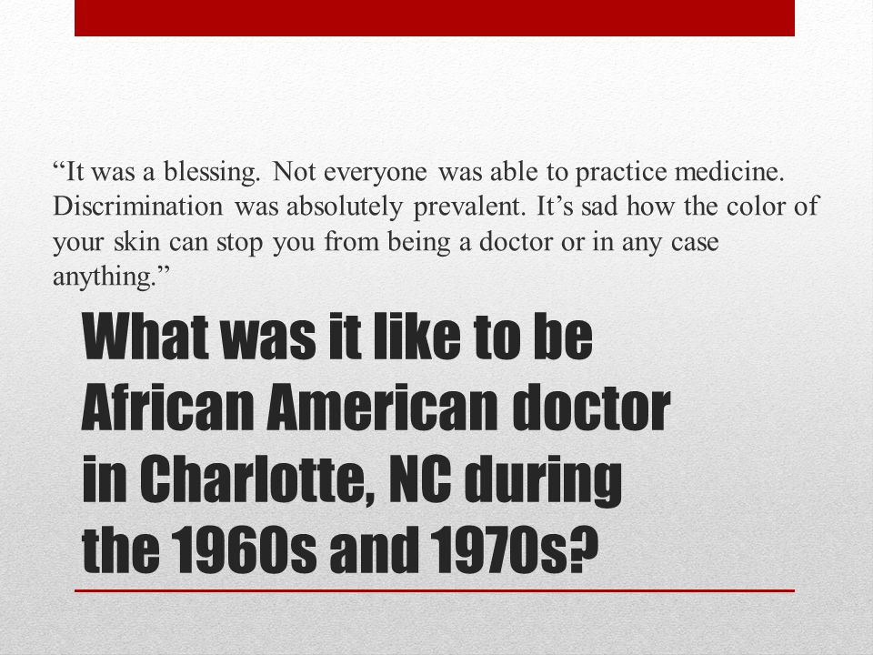 What was it like to be African American doctor in Charlotte, NC during the 1960s and 1970s.