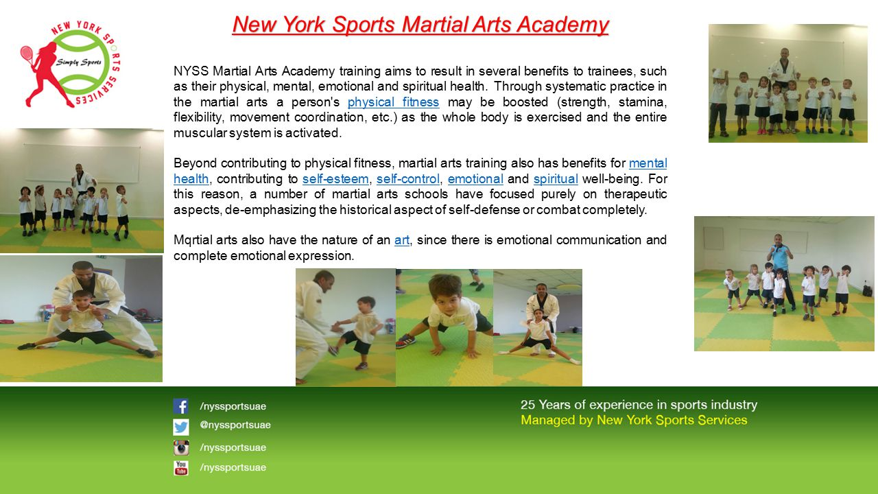 New York Sports Martial Arts Academy NYSS Martial Arts Academy training aims to result in several benefits to trainees, such as their physical, mental