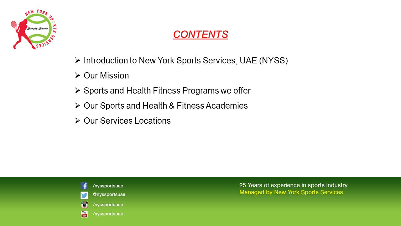 CONTENTS  Introduction to New York Sports Services, UAE (NYSS)  Our Mission  Sports and Health Fitness Programs we offer  Our Sports and Health &