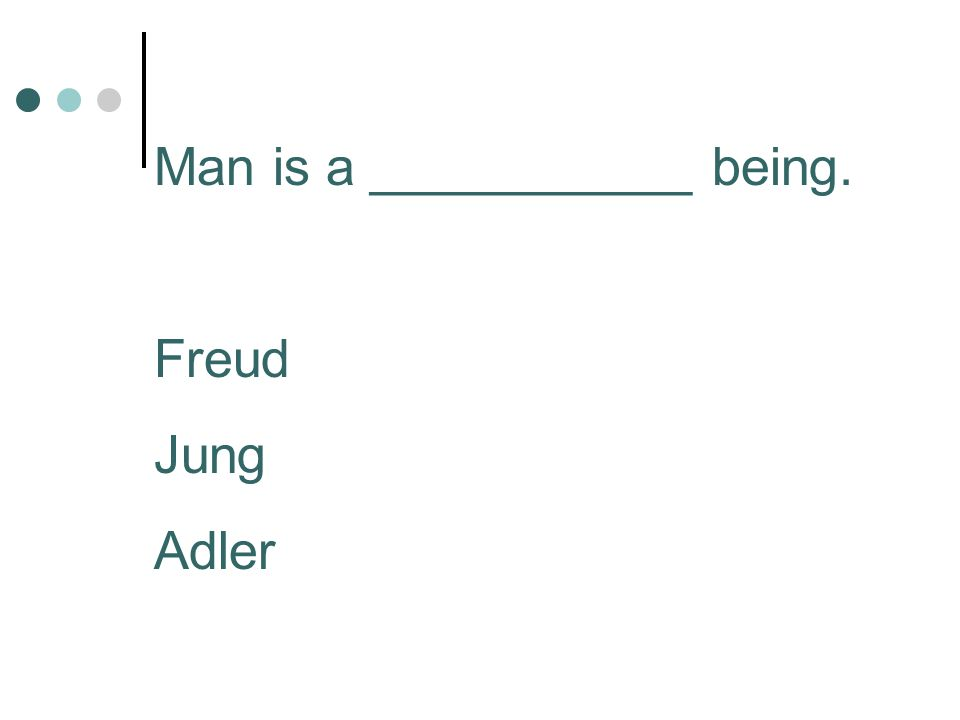 Man is a ___________ being. Freud Jung Adler