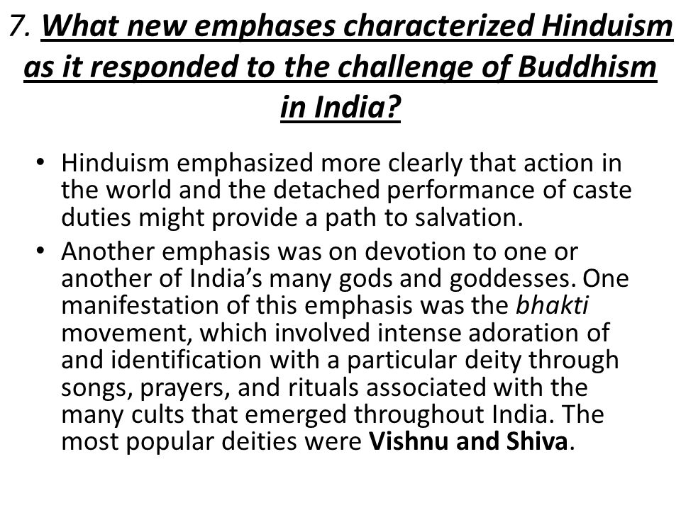 7. What new emphases characterized Hinduism as it responded to the challenge of Buddhism in India? Hinduism emphasized more clearly that action in the