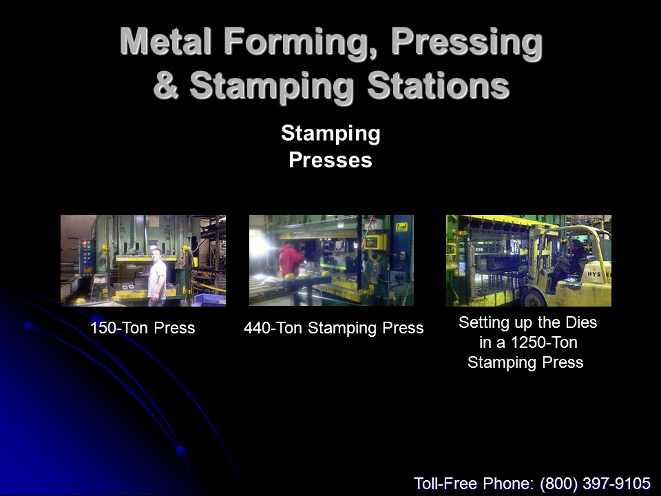 Metal Forming, Pressing & Stamping Stations Stamping Presses 150-Ton Press440-Ton Stamping Press Setting up the Dies in a 1250-Ton Stamping Press Toll-Free Phone: (800) 397-9105