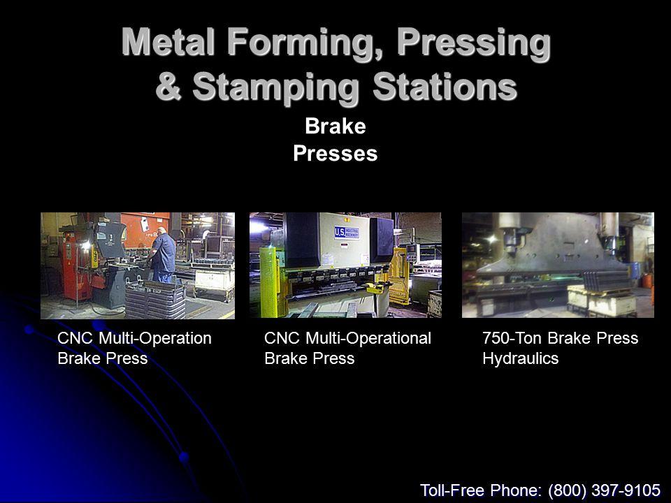 Metal Forming, Pressing & Stamping Stations Brake Presses CNC Multi-Operation Brake Press CNC Multi-Operational Brake Press 750-Ton Brake Press Hydraulics Toll-Free Phone: (800) 397-9105