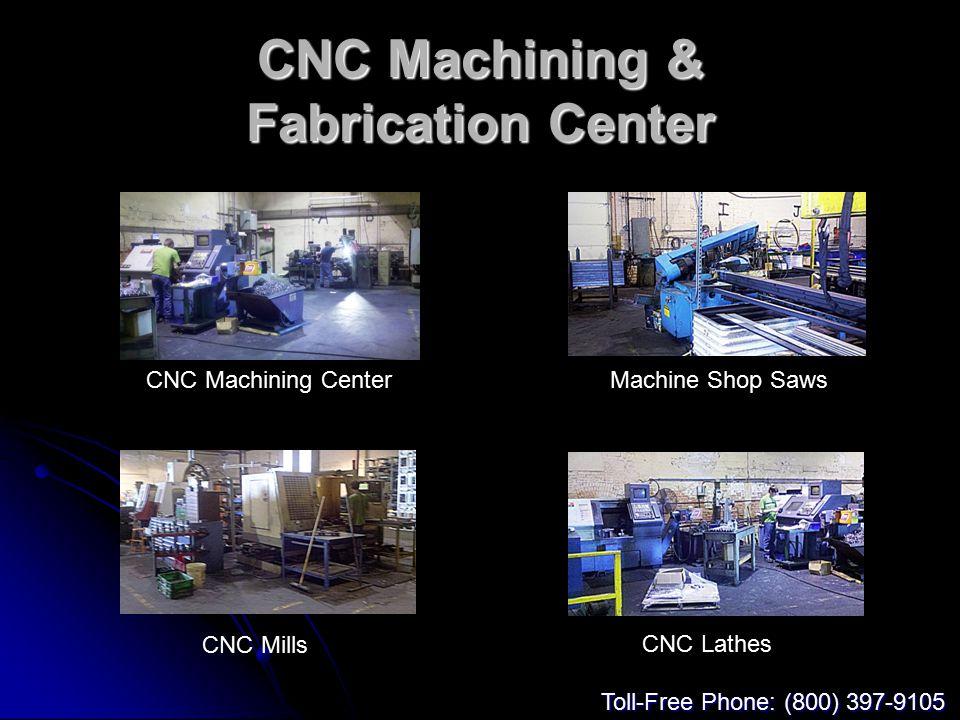 CNC Machining & Fabrication Center CNC Machining CenterMachine Shop Saws CNC Mills CNC Lathes Toll-Free Phone: (800) 397-9105