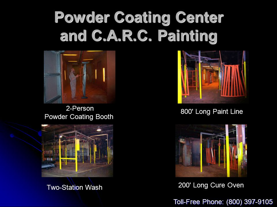 Powder Coating Center and C.A.R.C. Painting 2-Person Powder Coating Booth 800' Long Paint Line Two-Station Wash 200' Long Cure Oven Toll-Free Phone: (