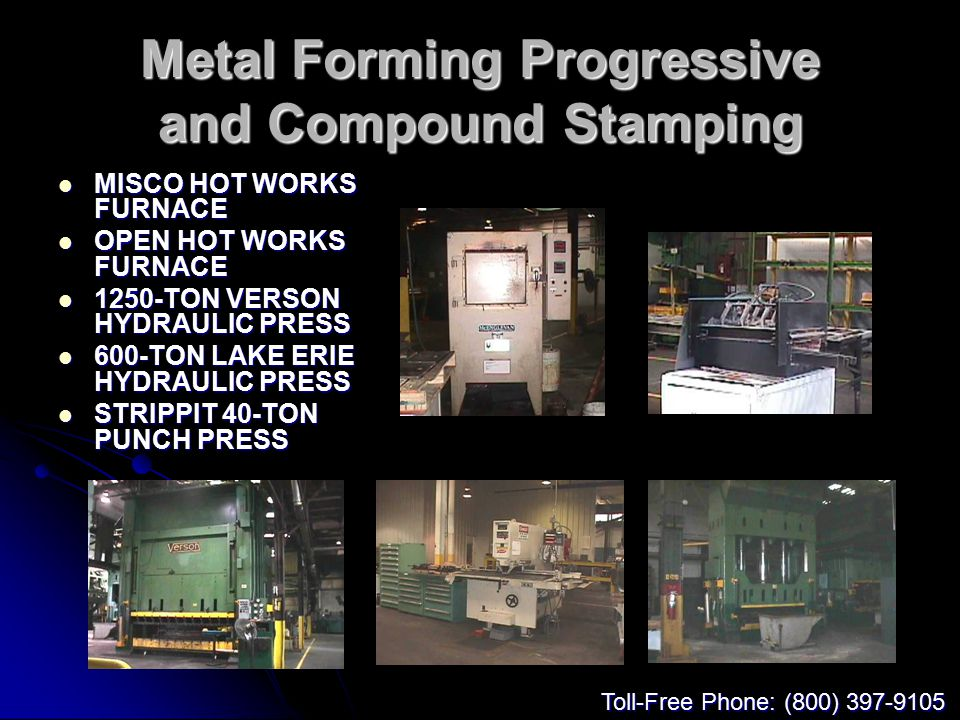 Metal Forming Progressive and Compound Stamping MISCO HOT WORKS FURNACE MISCO HOT WORKS FURNACE OPEN HOT WORKS FURNACE OPEN HOT WORKS FURNACE 1250-TON