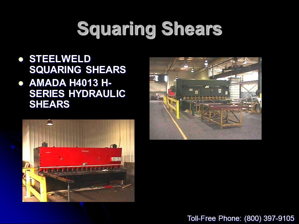 Squaring Shears STEELWELD SQUARING SHEARS STEELWELD SQUARING SHEARS AMADA H4013 H- SERIES HYDRAULIC SHEARS AMADA H4013 H- SERIES HYDRAULIC SHEARS Toll-Free Phone: (800) 397-9105