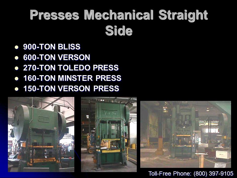 Presses Mechanical Straight Side 900-TON BLISS 900-TON BLISS 600-TON VERSON 600-TON VERSON 270-TON TOLEDO PRESS 270-TON TOLEDO PRESS 160-TON MINSTER P