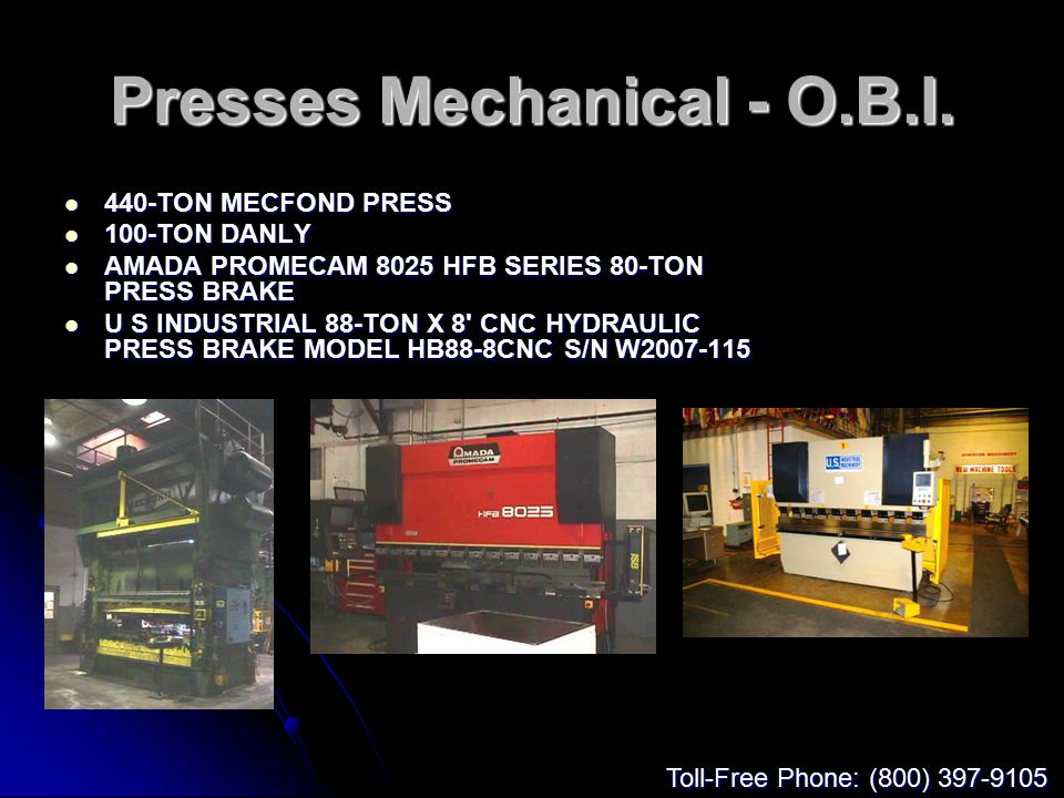 Presses Mechanical - O.B.I. 440-TON MECFOND PRESS 440-TON MECFOND PRESS 100-TON DANLY 100-TON DANLY AMADA PROMECAM 8025 HFB SERIES 80-TON PRESS BRAKE