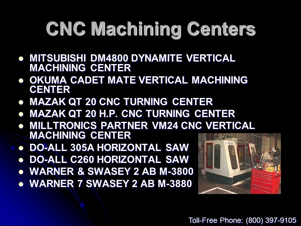 CNC Machining Centers MITSUBISHI DM4800 DYNAMITE VERTICAL MACHINING CENTER MITSUBISHI DM4800 DYNAMITE VERTICAL MACHINING CENTER OKUMA CADET MATE VERTICAL MACHINING CENTER OKUMA CADET MATE VERTICAL MACHINING CENTER MAZAK QT 20 CNC TURNING CENTER MAZAK QT 20 CNC TURNING CENTER MAZAK QT 20 H.P.
