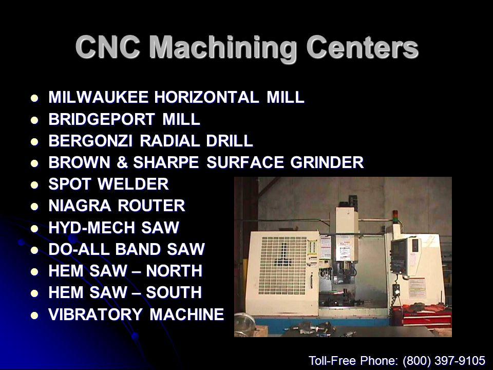 CNC Machining Centers MILWAUKEE HORIZONTAL MILL MILWAUKEE HORIZONTAL MILL BRIDGEPORT MILL BRIDGEPORT MILL BERGONZI RADIAL DRILL BERGONZI RADIAL DRILL