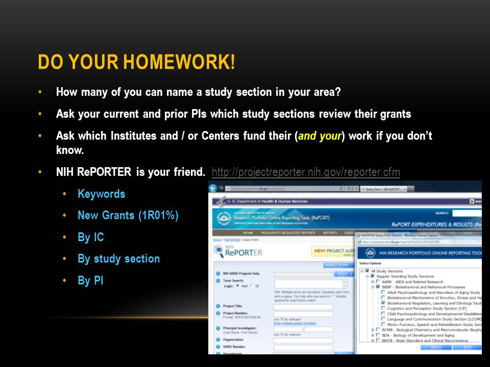 DO YOUR HOMEWORK! How many of you can name a study section in your area? Ask your current and prior PIs which study sections review their grants Ask w