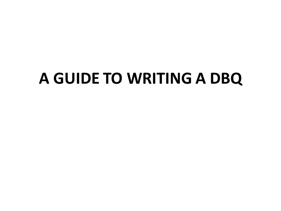Writing the DBQ The purpose of the DBQ (Document Based Question) is not to test your knowledge of the subject, but rather to evaluate your ability to practice the historian s craft.