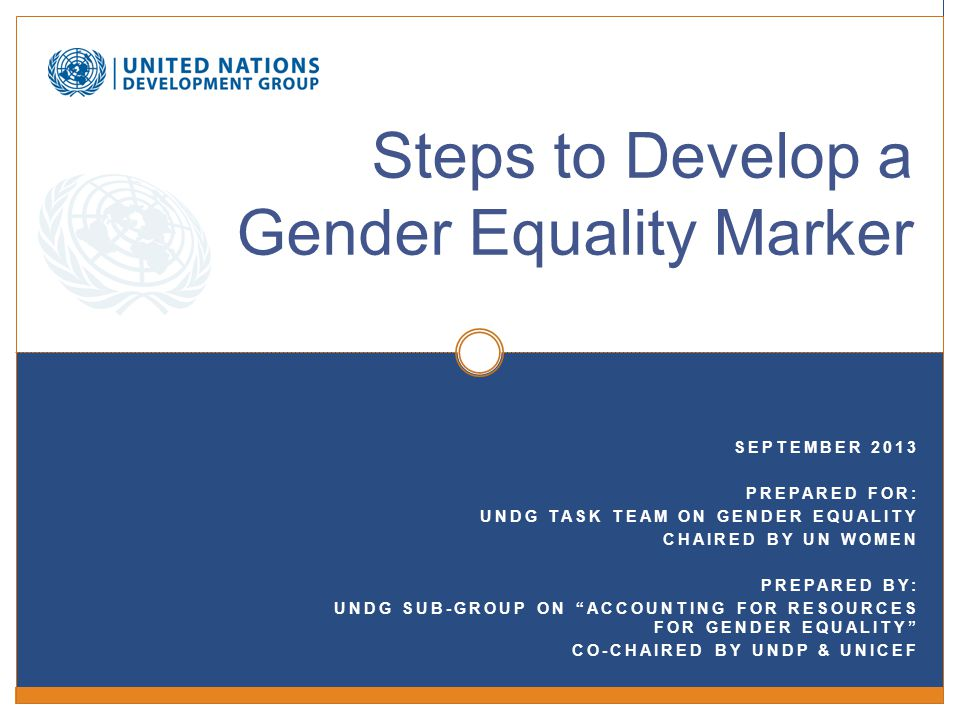 About this tool These guidelines are intended to provide a general overview of some of the common milestones UNDP, UNICEF and UNFPA followed in developing their gender marker systems from concept to implementation.
