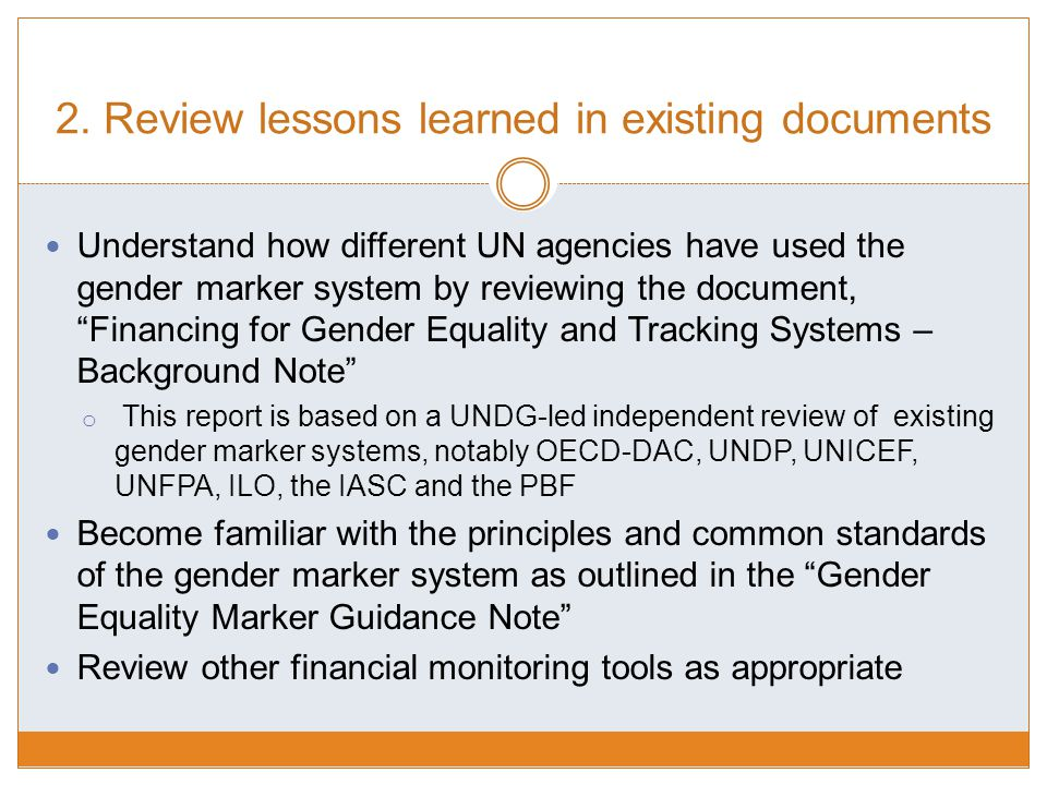 "2. Review lessons learned in existing documents Understand how different UN agencies have used the gender marker system by reviewing the document, ""Fi"
