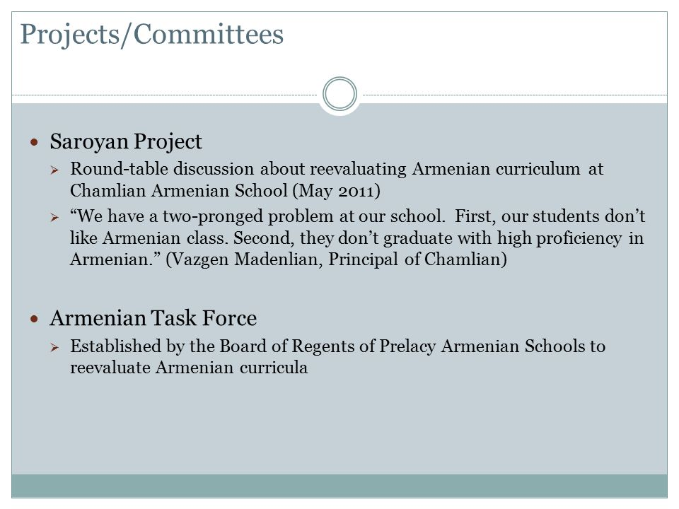 Projects/Committees Saroyan Project  Round-table discussion about reevaluating Armenian curriculum at Chamlian Armenian School (May 2011)  We have a two-pronged problem at our school.