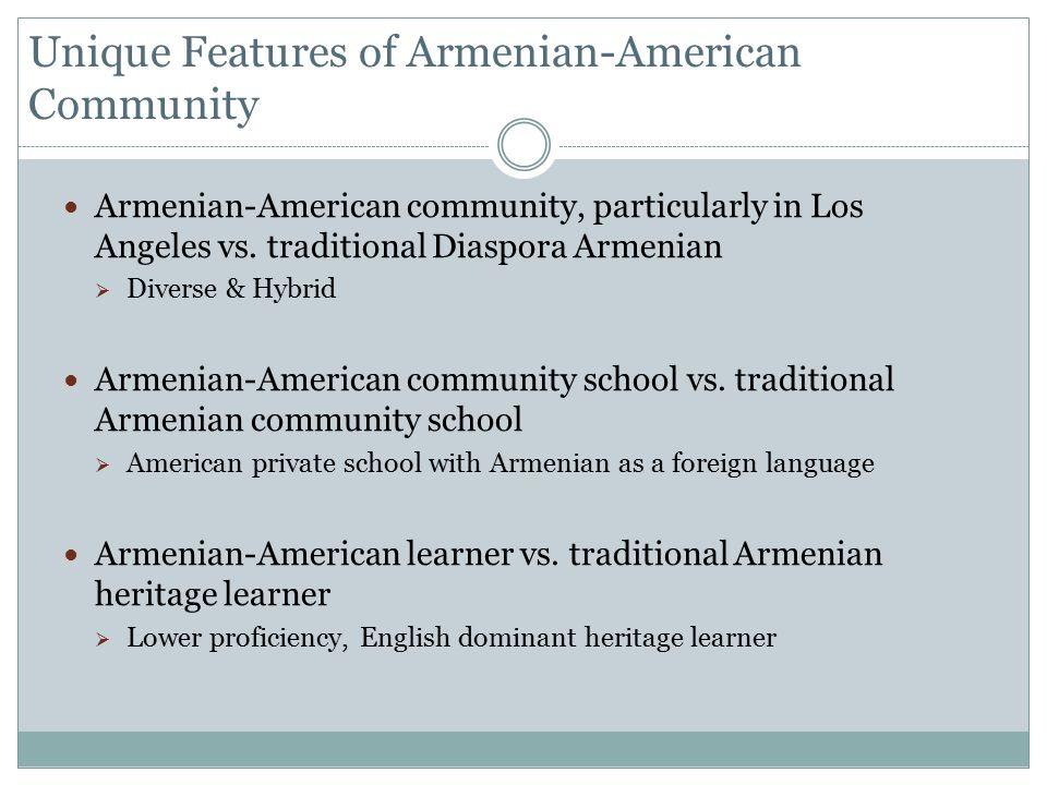 Unique Features of Armenian-American Community Armenian-American community, particularly in Los Angeles vs.