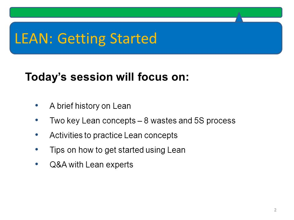 LEAN: Getting Started We are experiencing decreased funding Service demands are changing State and other organizations are focused on it Why should you care about Lean.