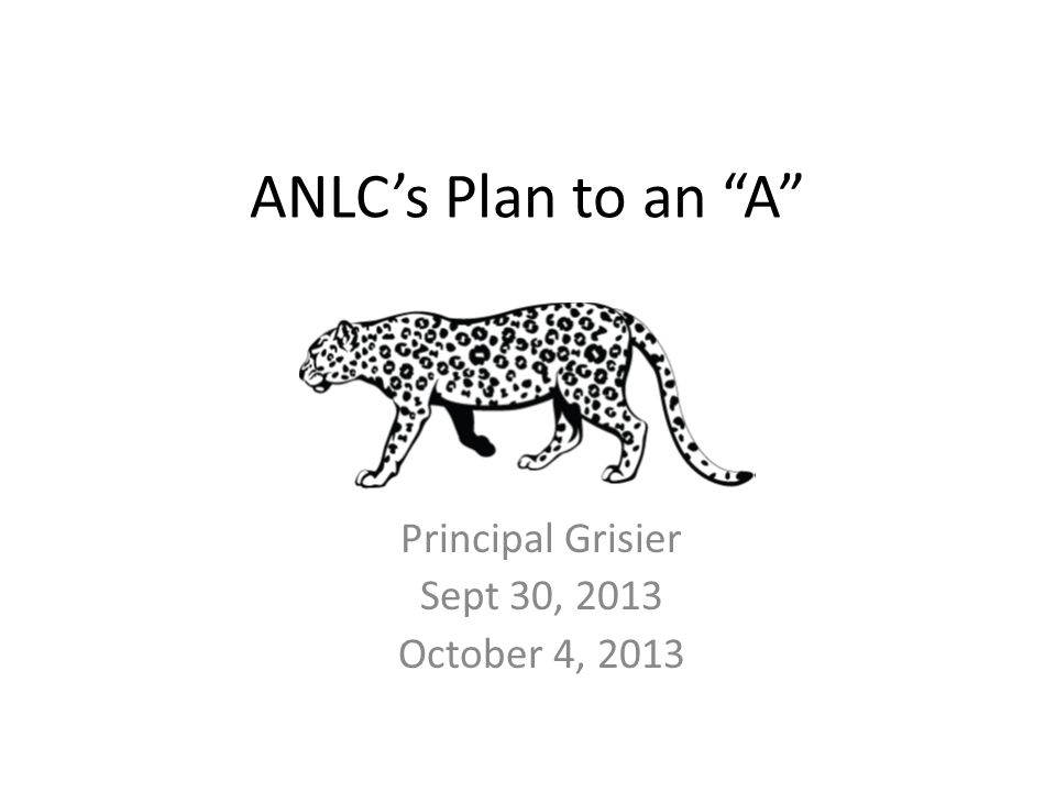 ANLC's Plan to an A Principal Grisier Sept 30, 2013 October 4, 2013