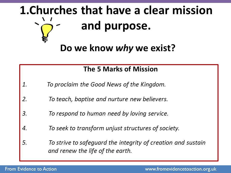 1.Churches that have a clear mission and purpose. Do we know why we exist? The 5 Marks of Mission 1. To proclaim the Good News of the Kingdom. 2. To t
