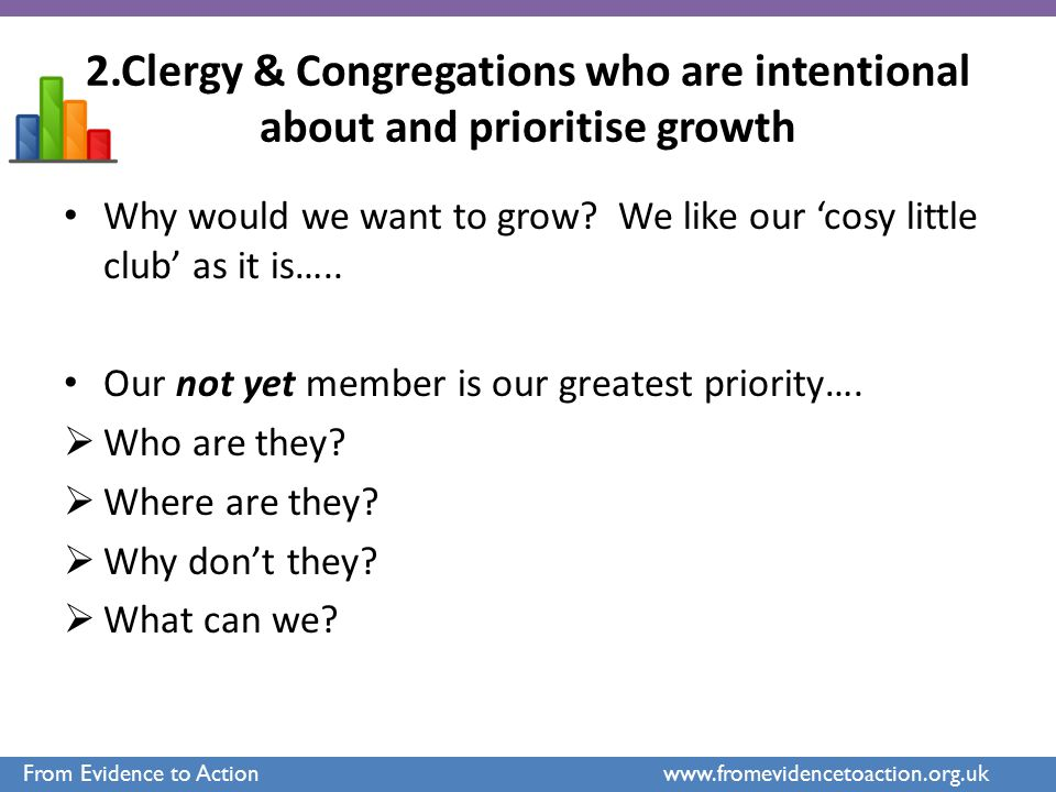2.Clergy & Congregations who are intentional about and prioritise growth Why would we want to grow? We like our 'cosy little club' as it is….. Our not