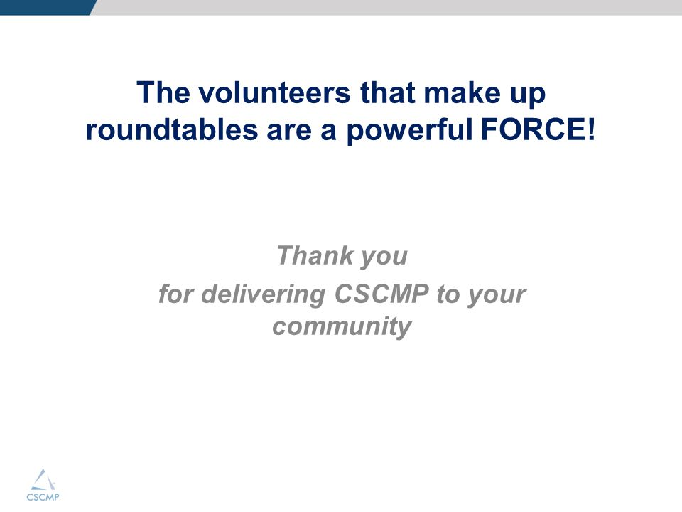 The volunteers that make up roundtables are a powerful FORCE! Thank you for delivering CSCMP to your community