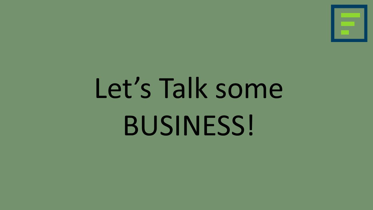 Let's Talk some BUSINESS!