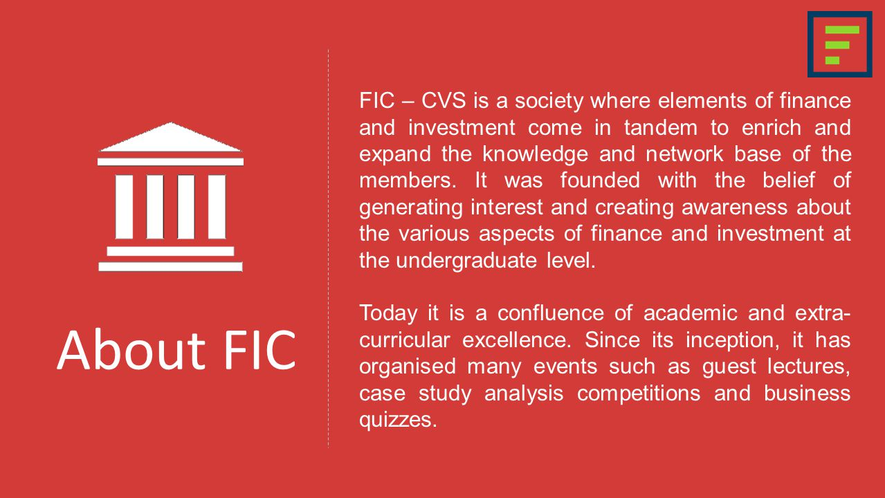 About FIC FIC – CVS is a society where elements of finance and investment come in tandem to enrich and expand the knowledge and network base of the members.