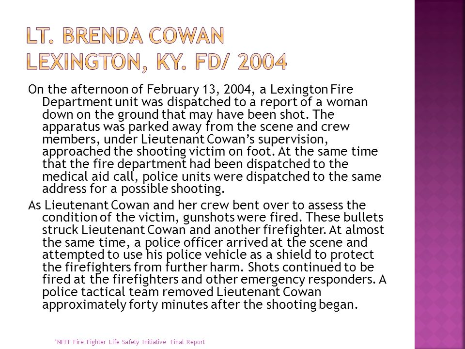 On the afternoon of February 13, 2004, a Lexington Fire Department unit was dispatched to a report of a woman down on the ground that may have been shot.
