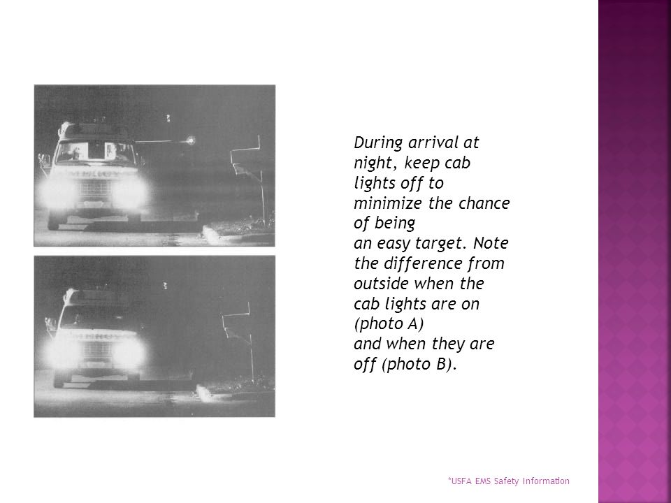 During arrival at night, keep cab lights off to minimize the chance of being an easy target. Note the difference from outside when the cab lights are