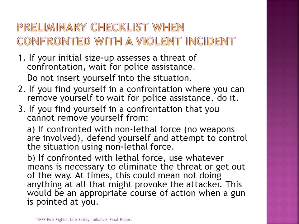 1. If your initial size-up assesses a threat of confrontation, wait for police assistance.