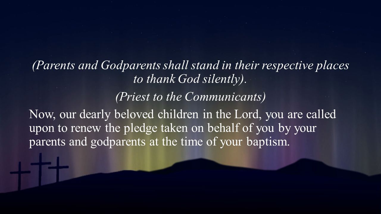 (Parents and Godparents shall stand in their respective places to thank God silently).