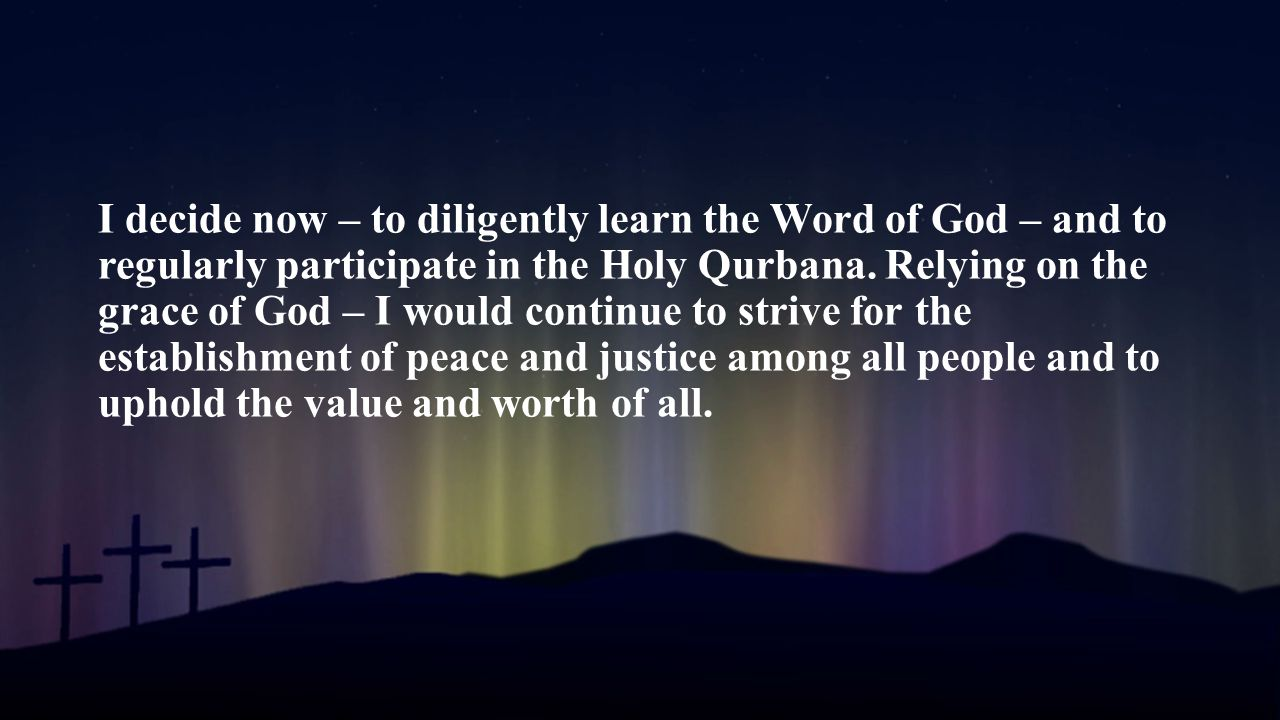 I decide now – to diligently learn the Word of God – and to regularly participate in the Holy Qurbana.