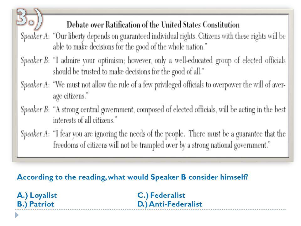 According to the reading, what would Speaker B consider himself? A.) LoyalistC.) Federalist B.) PatriotD.) Anti-Federalist