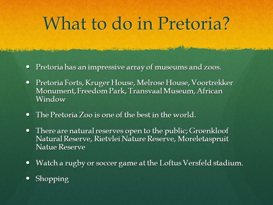 What to do in Pretoria? Pretoria has an impressive array of museums and zoos. Pretoria has an impressive array of museums and zoos. Pretoria Forts, Kr