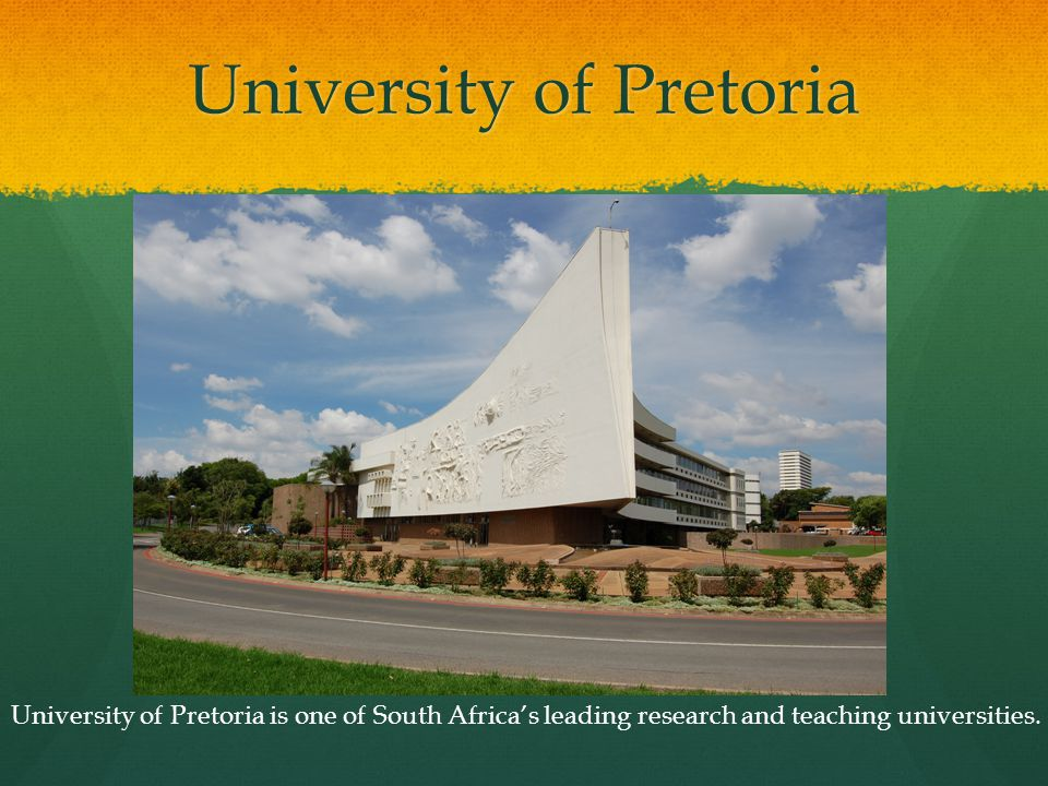 University of Pretoria University of Pretoria is one of South Africa's leading research and teaching universities.