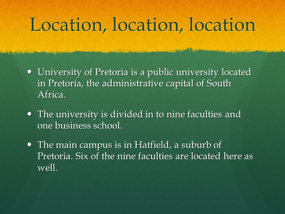 Location, location, location University of Pretoria is a public university located in Pretoria, the administrative capital of South Africa.