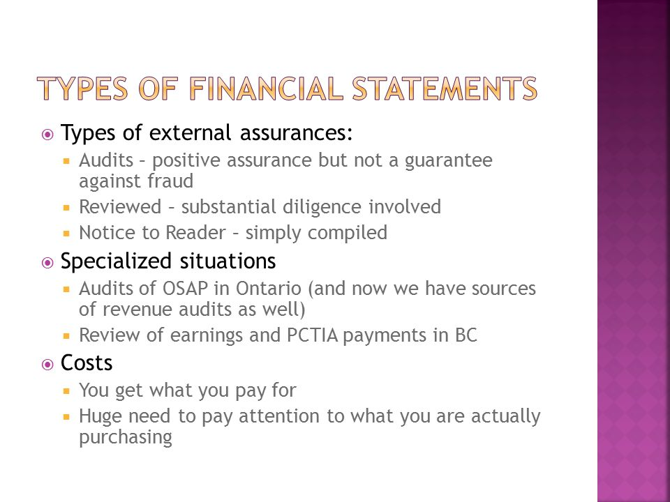  Types of external assurances:  Audits – positive assurance but not a guarantee against fraud  Reviewed – substantial diligence involved  Notice t