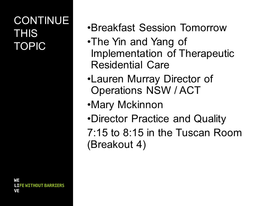 Breakfast Session Tomorrow The Yin and Yang of Implementation of Therapeutic Residential Care Lauren Murray Director of Operations NSW / ACT Mary Mcki