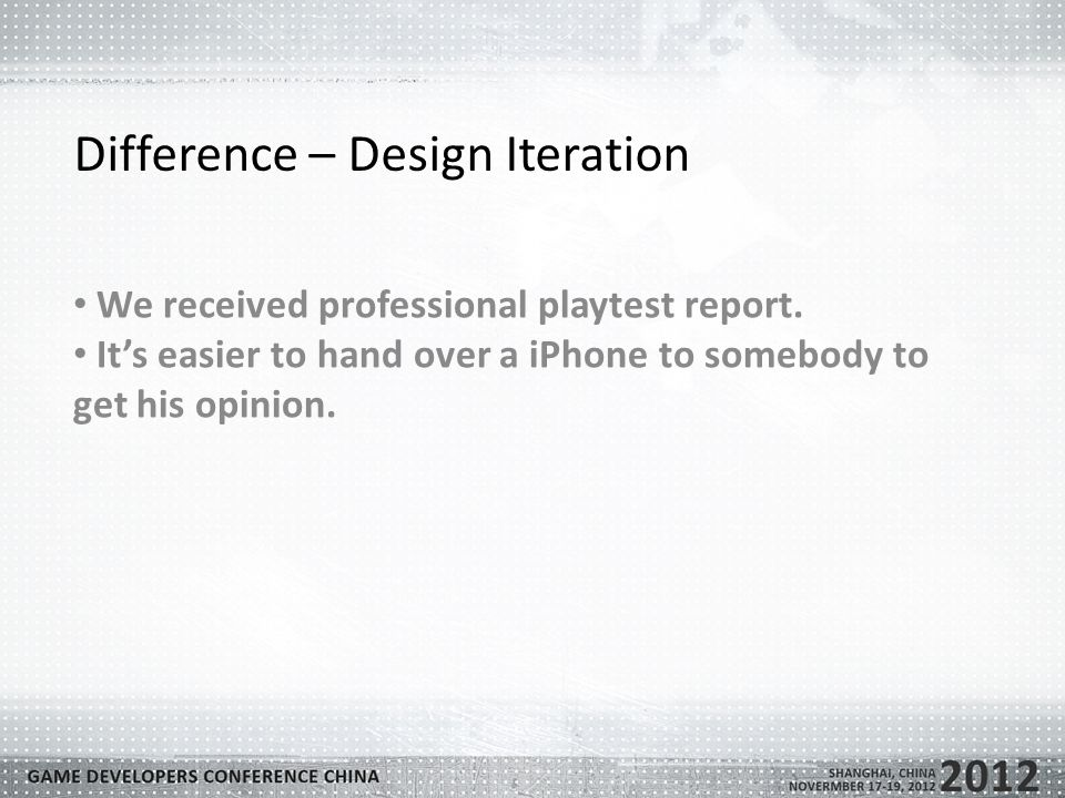 Difference – Design Iteration We received professional playtest report.