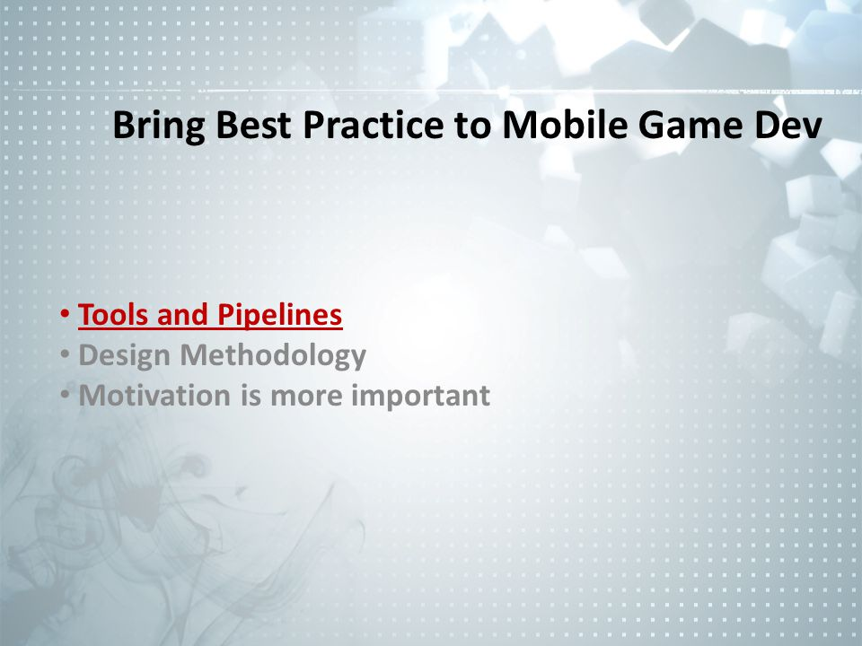 Bring Best Practice to Mobile Game Dev Tools and Pipelines Design Methodology Motivation is more important