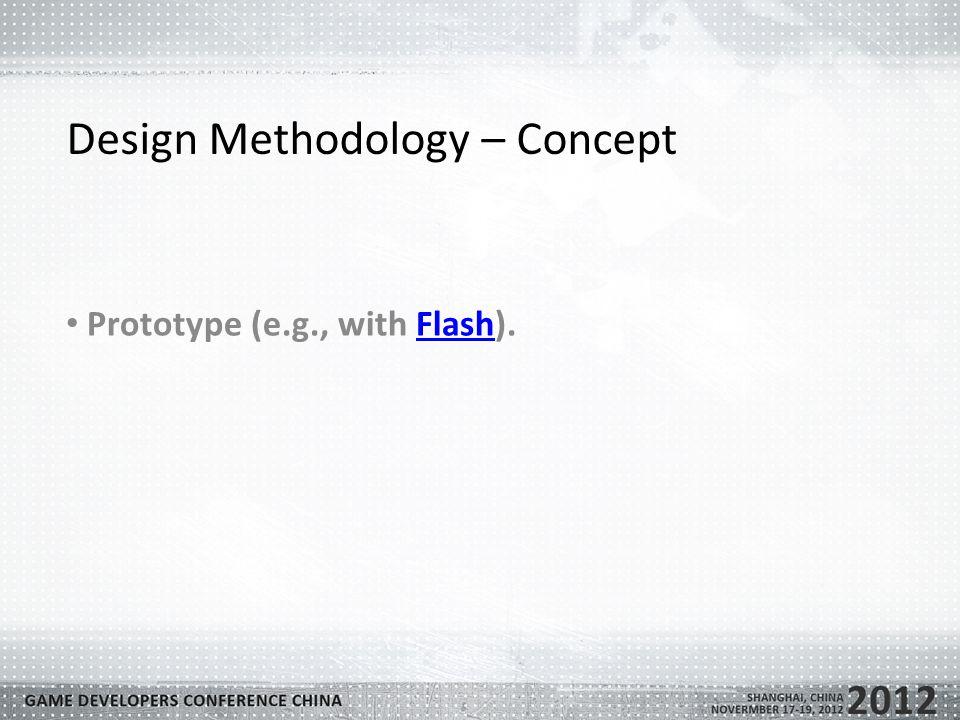 Design Methodology – Concept Prototype (e.g., with Flash).Flash
