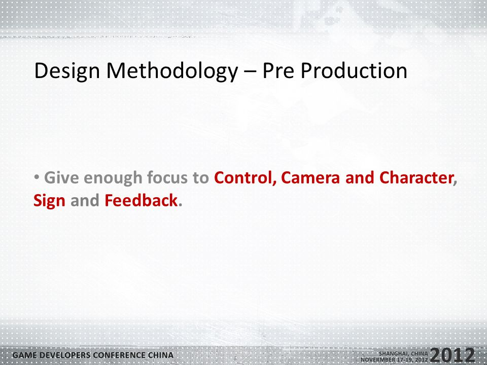 Design Methodology – Pre Production Give enough focus to Control, Camera and Character, Sign and Feedback.