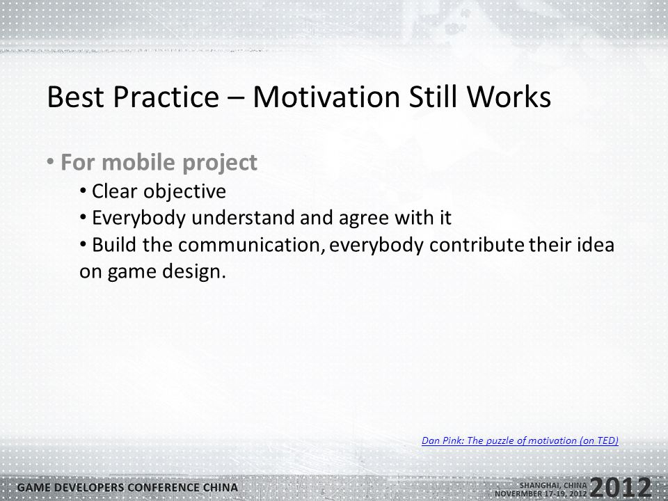 Best Practice – Motivation Still Works For mobile project Clear objective Everybody understand and agree with it Build the communication, everybody contribute their idea on game design.
