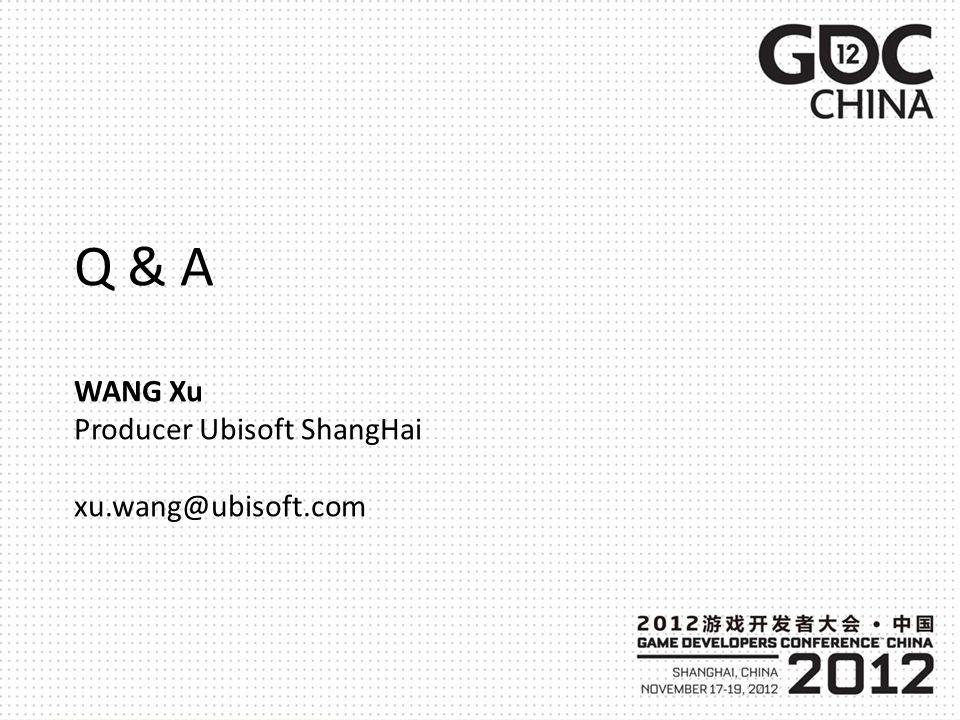 Q & A WANG Xu Producer Ubisoft ShangHai xu.wang@ubisoft.com