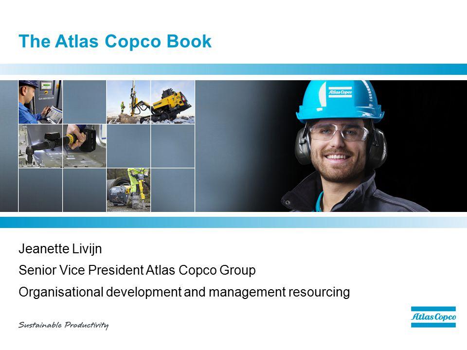 The Atlas Copco Book Jeanette Livijn Senior Vice President Atlas Copco Group Organisational development and management resourcing