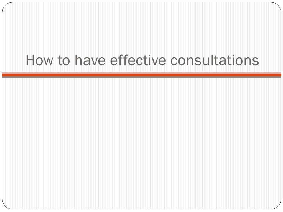 How to have effective consultations