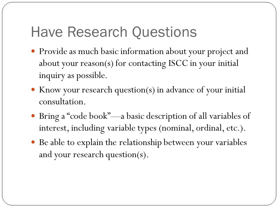 Have Research Questions Provide as much basic information about your project and about your reason(s) for contacting ISCC in your initial inquiry as possible.