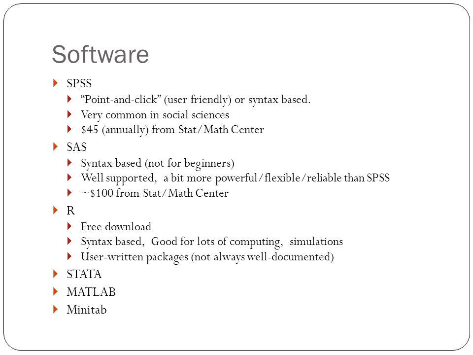 Software  SPSS  Point-and-click (user friendly) or syntax based.
